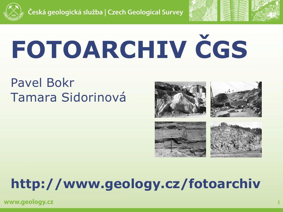 1 FOTOARCHIV ČGS Pavel Bokr Tamara Sidorinová http://www.geology.cz/fotoarchiv