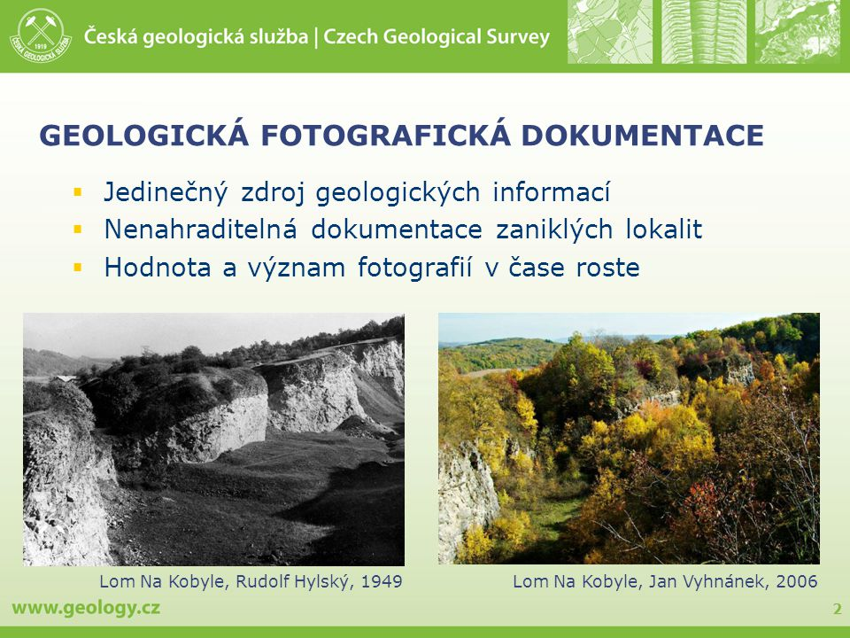 2 GEOLOGICKÁ FOTOGRAFICKÁ DOKUMENTACE  Jedinečný zdroj geologických informací  Nenahraditelná dokumentace zaniklých lokalit  Hodnota a význam fotog