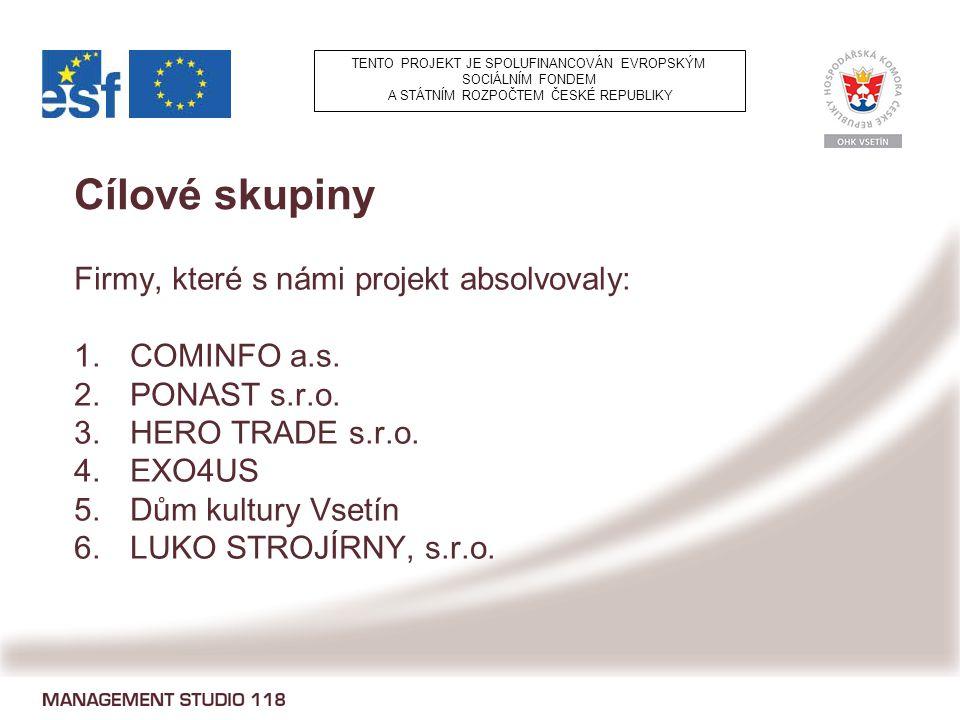 Cílové skupiny Firmy, které s námi projekt absolvovaly: 1.COMINFO a.s.