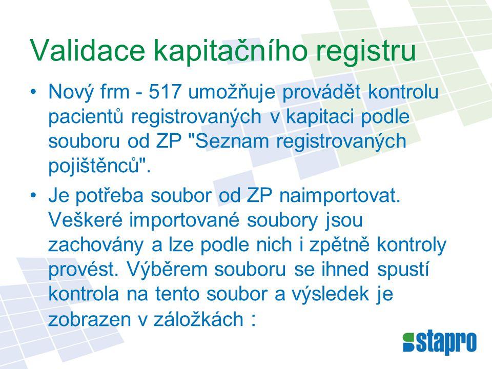 Validace kapitačního registru Nový frm - 517 umožňuje provádět kontrolu pacientů registrovaných v kapitaci podle souboru od ZP Seznam registrovaných pojištěnců .