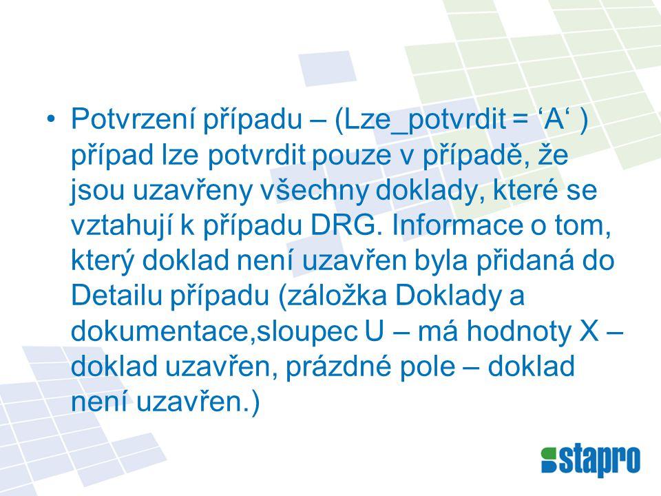 Potvrzení případu – (Lze_potvrdit = 'A' ) případ lze potvrdit pouze v případě, že jsou uzavřeny všechny doklady, které se vztahují k případu DRG. Info