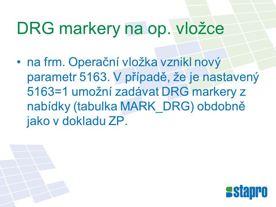 DRG markery na op. vložce na frm. Operační vložka vznikl nový parametr 5163. V případě, že je nastavený 5163=1 umožní zadávat DRG markery z nabídky (t