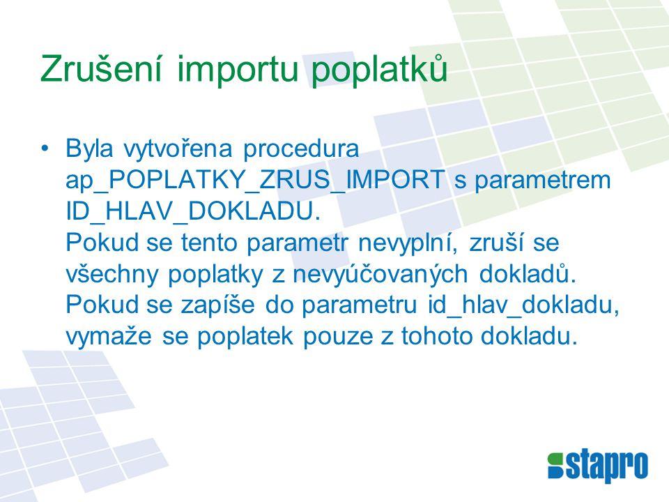 Zrušení importu poplatků Byla vytvořena procedura ap_POPLATKY_ZRUS_IMPORT s parametrem ID_HLAV_DOKLADU. Pokud se tento parametr nevyplní, zruší se vše