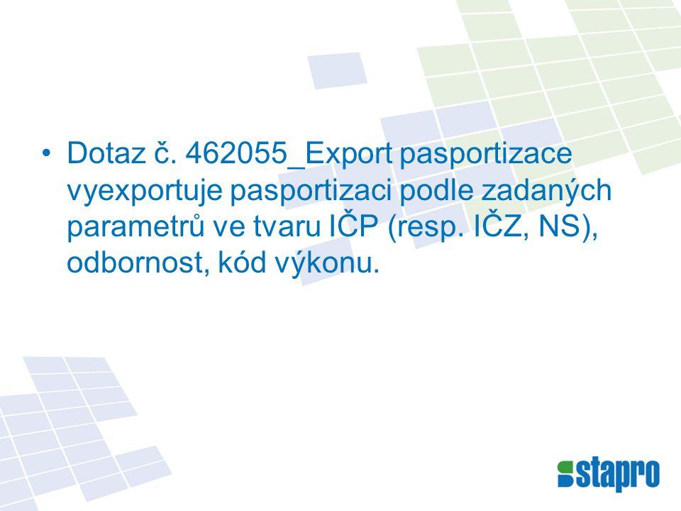 Dotaz č. 462055_Export pasportizace vyexportuje pasportizaci podle zadaných parametrů ve tvaru IČP (resp. IČZ, NS), odbornost, kód výkonu.