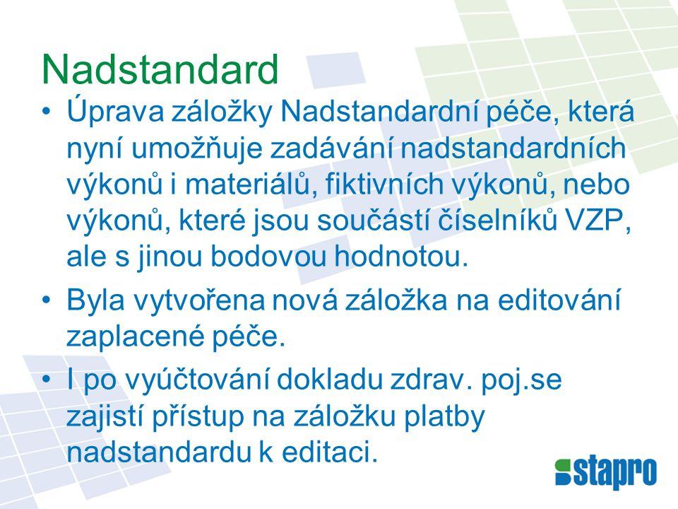 Nadstandard Úprava záložky Nadstandardní péče, která nyní umožňuje zadávání nadstandardních výkonů i materiálů, fiktivních výkonů, nebo výkonů, které jsou součástí číselníků VZP, ale s jinou bodovou hodnotou.