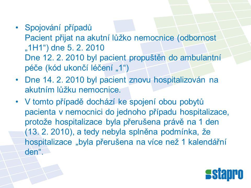 """Spojování případů Pacient přijat na akutní lůžko nemocnice (odbornost """"1H1"""") dne 5. 2. 2010 Dne 12. 2. 2010 byl pacient propuštěn do ambulantní péče ("""