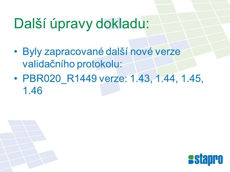 Další úpravy dokladu: Byly zapracované další nové verze validačního protokolu: PBR020_R1449 verze: 1.43, 1.44, 1.45, 1.46