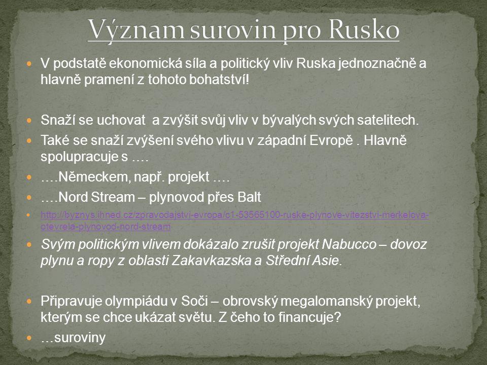 V podstatě ekonomická síla a politický vliv Ruska jednoznačně a hlavně pramení z tohoto bohatství.