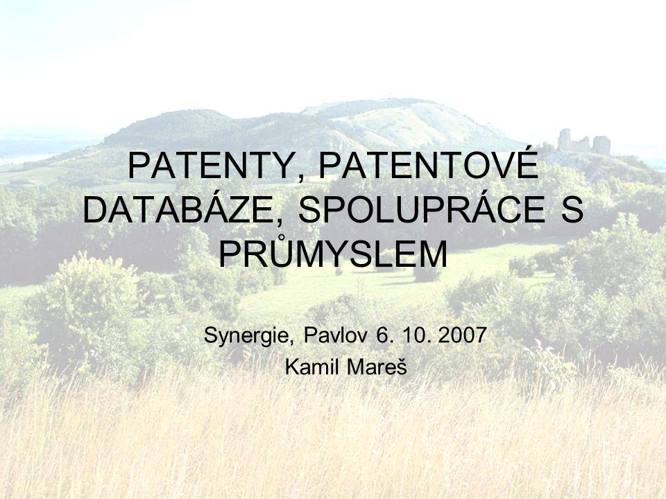 PATENTY, PATENTOVÉ DATABÁZE, SPOLUPRÁCE S PRŮMYSLEM Synergie, Pavlov 6. 10. 2007 Kamil Mareš