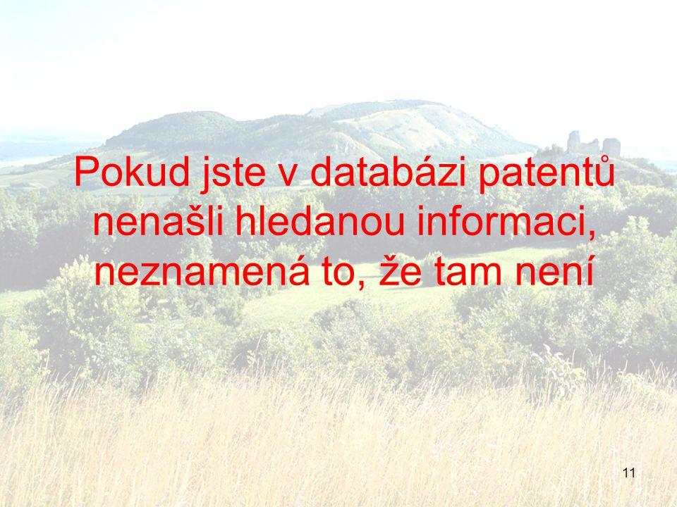 11 Pokud jste v databázi patentů nenašli hledanou informaci, neznamená to, že tam není