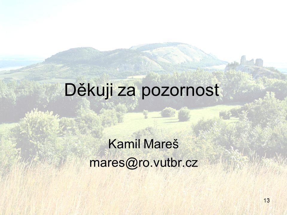 13 Děkuji za pozornost Kamil Mareš mares@ro.vutbr.cz