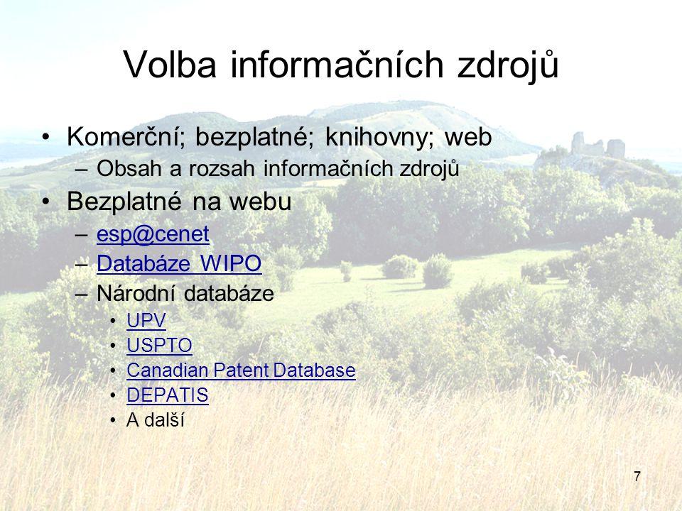 7 Volba informačních zdrojů Komerční; bezplatné; knihovny; web –Obsah a rozsah informačních zdrojů Bezplatné na webu –esp@cenetesp@cenet –Databáze WIP