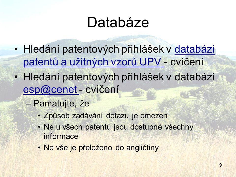 9 Databáze Hledání patentových přihlášek v databázi patentů a užitných vzorů UPV - cvičenídatabázi patentů a užitných vzorů UPV Hledání patentových př