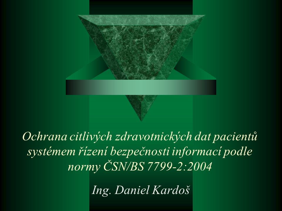 Ochrana citlivých zdravotnických dat pacientů systémem řízení bezpečnosti informací podle normy ČSN/BS 7799-2:2004 Ing.