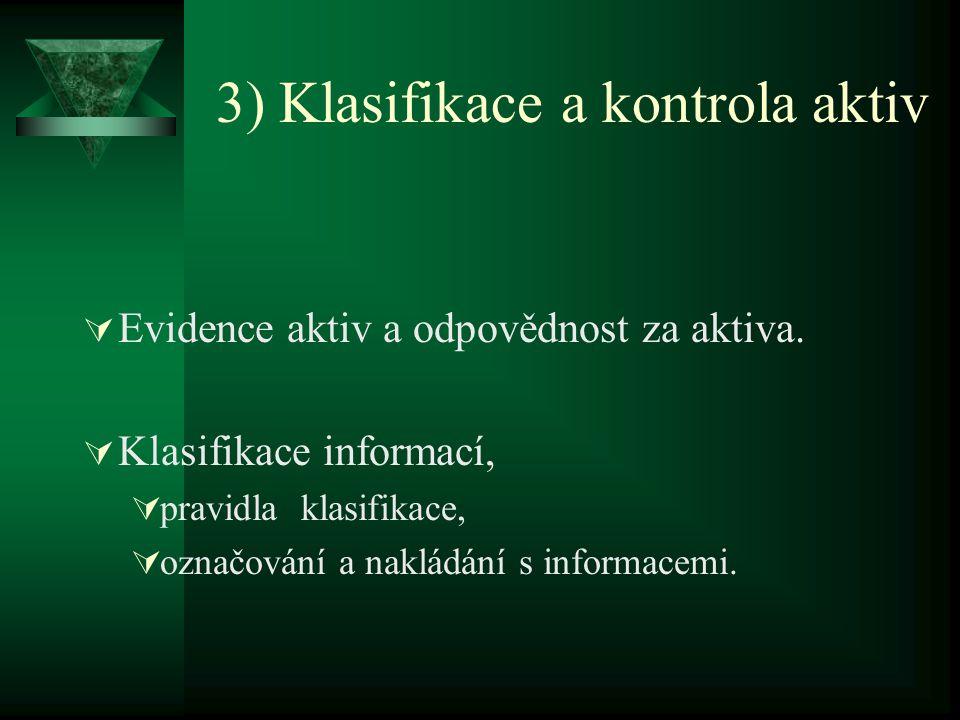 3) Klasifikace a kontrola aktiv  Evidence aktiv a odpovědnost za aktiva.