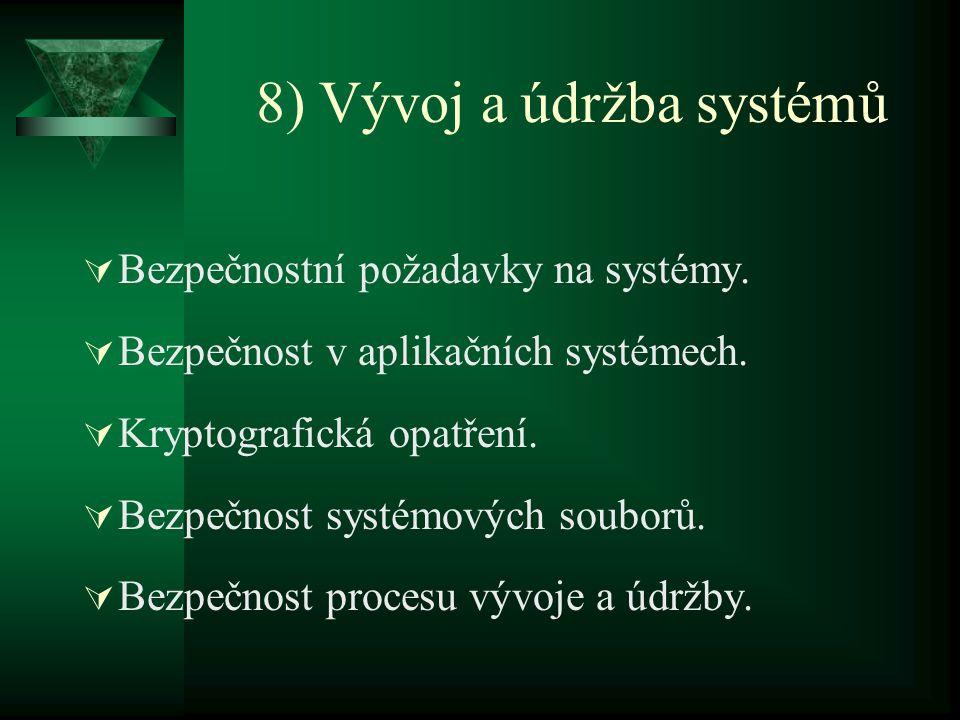 8) Vývoj a údržba systémů  Bezpečnostní požadavky na systémy.  Bezpečnost v aplikačních systémech.  Kryptografická opatření.  Bezpečnost systémový