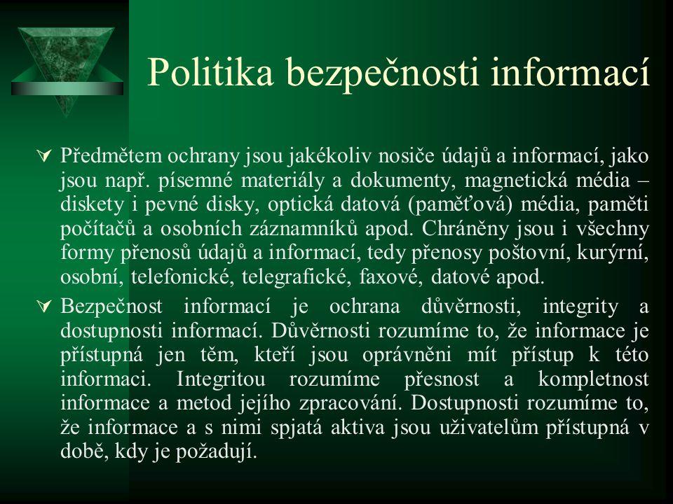 Politika bezpečnosti informací  Předmětem ochrany jsou jakékoliv nosiče údajů a informací, jako jsou např.