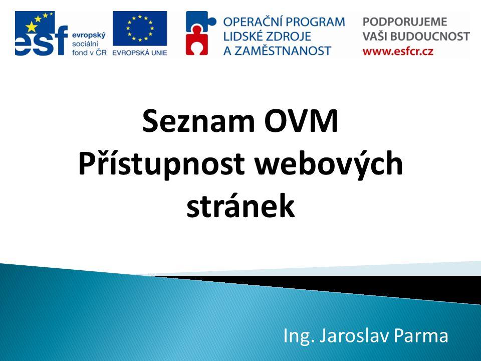 Seznam OVM Přístupnost webových stránek Ing. Jaroslav Parma