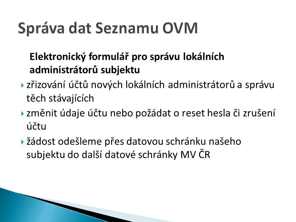 Elektronický formulář pro správu lokálních administrátorů subjektu  zřizování účtů nových lokálních administrátorů a správu těch stávajících  změnit údaje účtu nebo požádat o reset hesla či zrušení účtu  žádost odešleme přes datovou schránku našeho subjektu do další datové schránky MV ČR