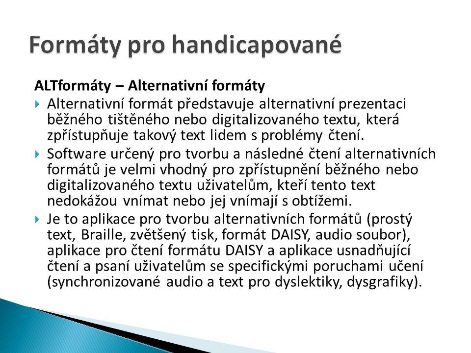 ALTformáty – Alternativní formáty  Alternativní formát představuje alternativní prezentaci běžného tištěného nebo digitalizovaného textu, která zpřístupňuje takový text lidem s problémy čtení.