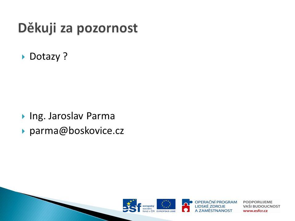  Dotazy  Ing. Jaroslav Parma  parma@boskovice.cz
