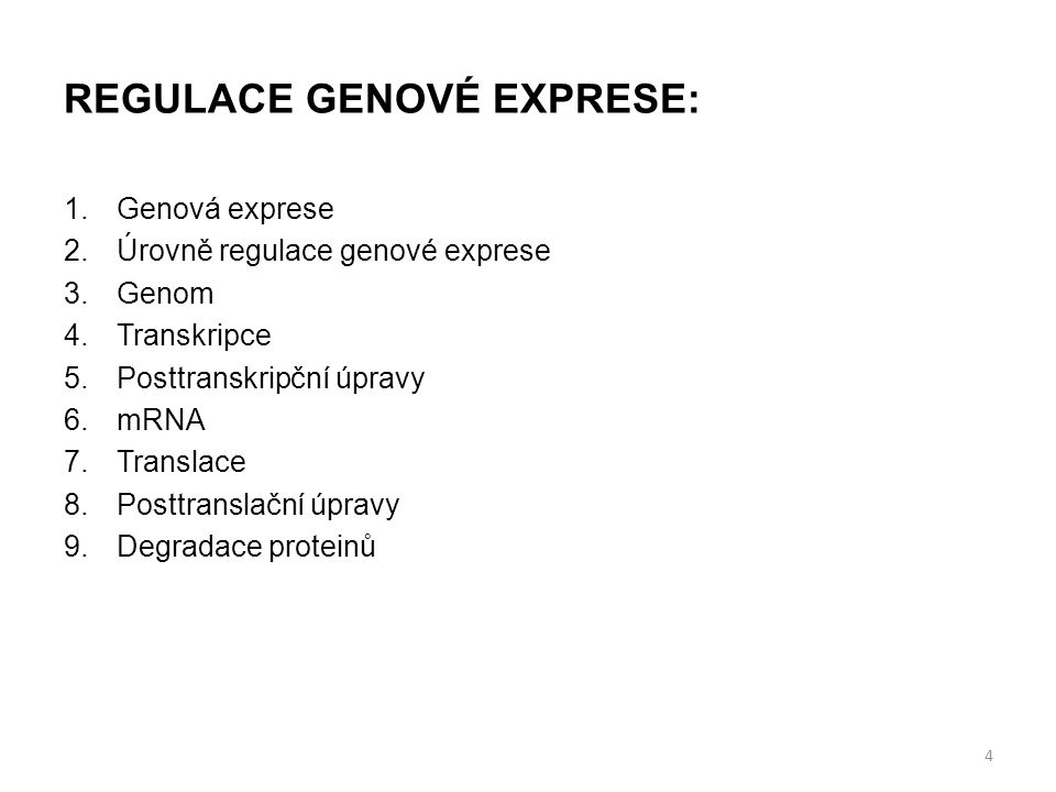 REGULACE GENOVÉ EXPRESE: 1.Genová exprese 2.Úrovně regulace genové exprese 3.Genom 4.Transkripce 5.Posttranskripční úpravy 6.mRNA 7.Translace 8.Posttranslační úpravy 9.Degradace proteinů 4