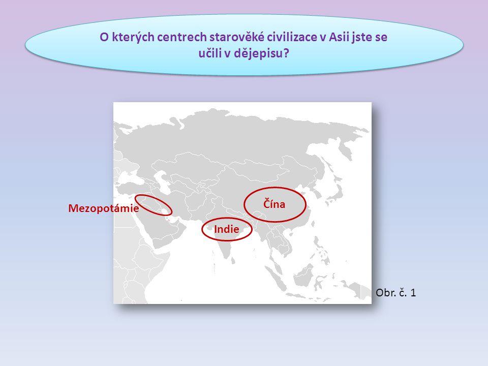 O kterých centrech starověké civilizace v Asii jste se učili v dějepisu.