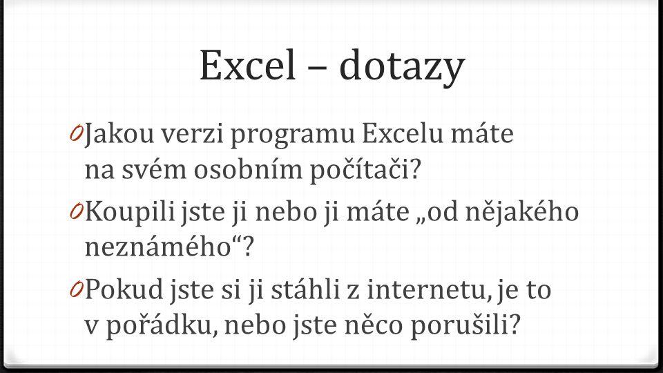 Excel – dotazy 0 Jakou verzi programu Excelu máte na svém osobním počítači.