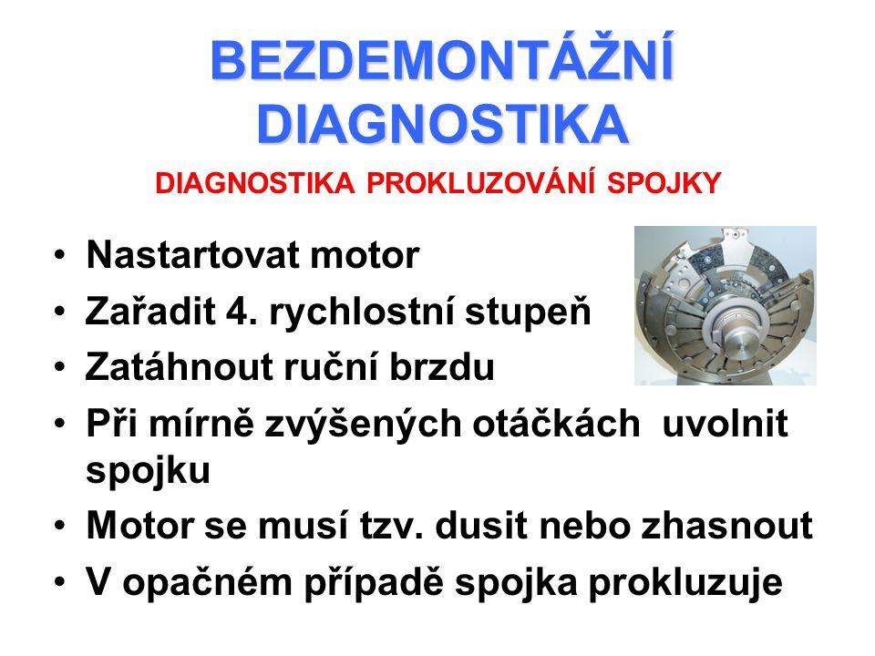 BEZDEMONTÁŽNÍ DIAGNOSTIKA Prokluzování spojky může způsobovat také porucha dvouhmotového setrvačníku Při této poruše je třeba setrvačník vyměnit DIAGNOSTIKA PROKLUZOVÁNÍ SPOJKY