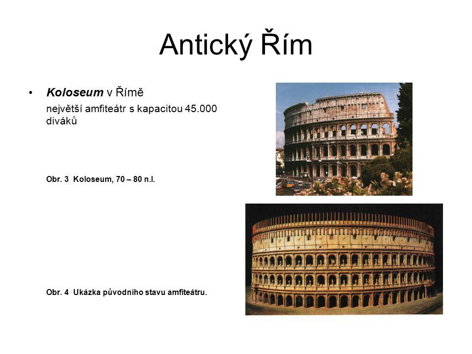 Antický Řím Koloseum v Římě největší amfiteátr s kapacitou 45.000 diváků Obr. 3 Koloseum, 70 – 80 n.l. Obr. 4 Ukázka původního stavu amfiteátru.