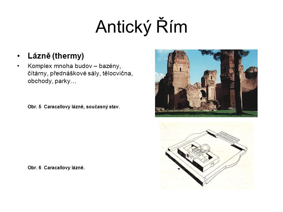 Antický Řím Lázně (thermy) Komplex mnoha budov – bazény, čítárny, přednáškové sály, tělocvična, obchody, parky… Obr. 5 Caracallovy lázně, současný sta