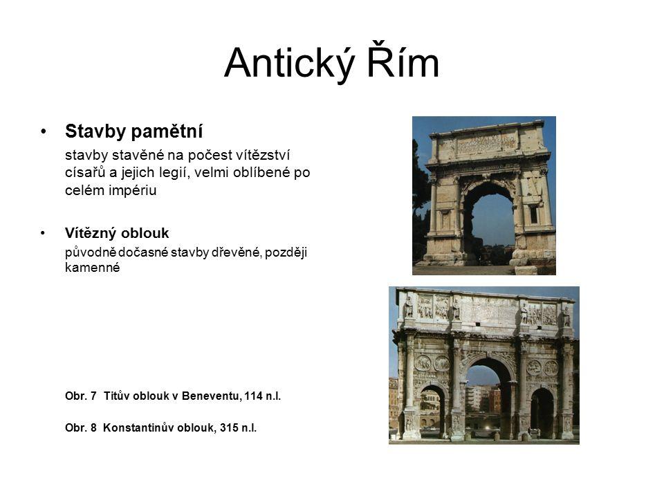 Antický Řím Pamětní stavby Vítězný sloup Traiánův sloup v Římě na Forum Traianum výška 42 m, průměr 4 m, vyhlídková plošina přístupná schodištěm původně se sochou císaře Obr.