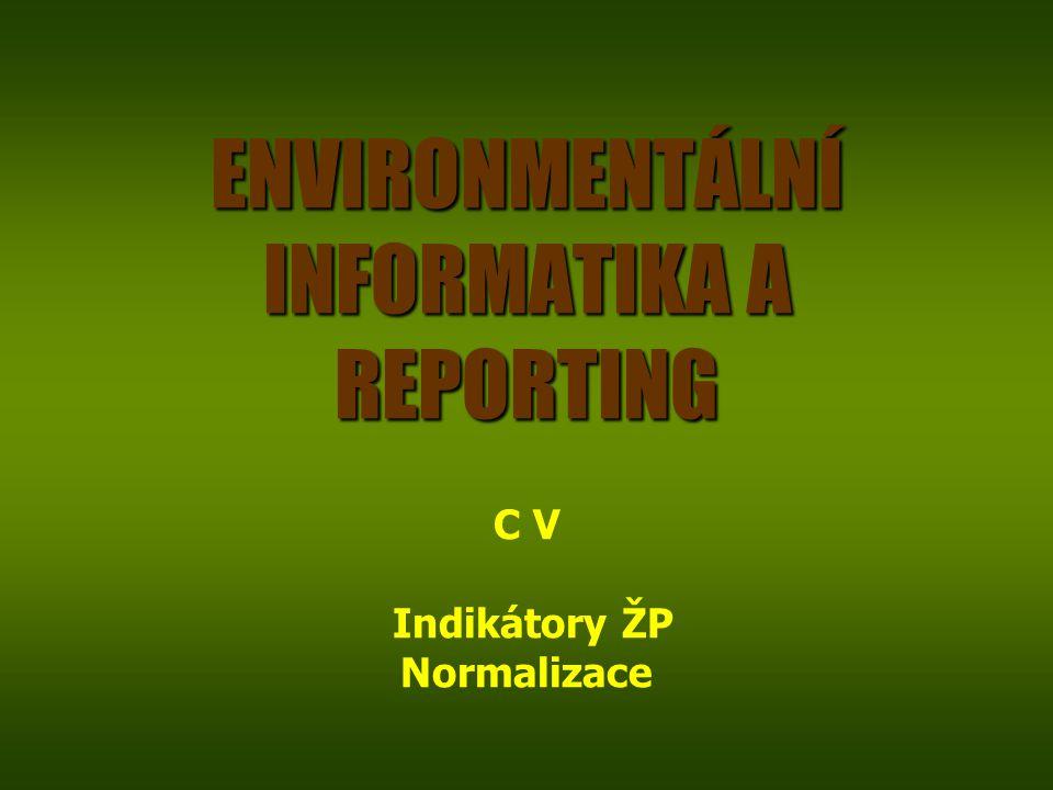 ENVIRONMENTÁLNÍ INFORMATIKA A REPORTING C V Indikátory ŽP Normalizace