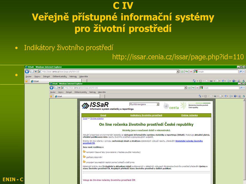 Indikátory životního prostředí http://issar.cenia.cz/issar/page.php?id=110 Online ročenka ŽP http://issar.cenia.cz/issar/page.php?id=106 ENIN - C V Normalizace, indikátory ŽP5 C IV Veřejně přístupné informační systémy pro životní prostředí