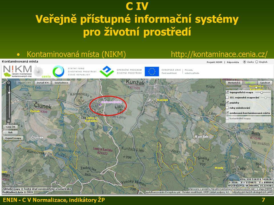 ENIN - C V Normalizace, indikátory ŽP7 C IV Veřejně přístupné informační systémy pro životní prostředí Kontaminovaná místa (NIKM) http://kontaminace.cenia.cz/