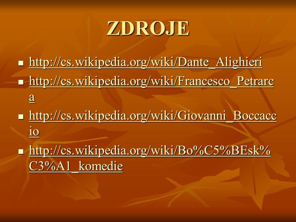 ZDROJE http://cs.wikipedia.org/wiki/Dante_Alighieri http://cs.wikipedia.org/wiki/Dante_Alighieri http://cs.wikipedia.org/wiki/Dante_Alighieri http://cs.wikipedia.org/wiki/Francesco_Petrarc a http://cs.wikipedia.org/wiki/Francesco_Petrarc a http://cs.wikipedia.org/wiki/Francesco_Petrarc a http://cs.wikipedia.org/wiki/Francesco_Petrarc a http://cs.wikipedia.org/wiki/Giovanni_Boccacc io http://cs.wikipedia.org/wiki/Giovanni_Boccacc io http://cs.wikipedia.org/wiki/Giovanni_Boccacc io http://cs.wikipedia.org/wiki/Giovanni_Boccacc io http://cs.wikipedia.org/wiki/Bo%C5%BEsk% C3%A1_komedie http://cs.wikipedia.org/wiki/Bo%C5%BEsk% C3%A1_komedie http://cs.wikipedia.org/wiki/Bo%C5%BEsk% C3%A1_komedie http://cs.wikipedia.org/wiki/Bo%C5%BEsk% C3%A1_komedie