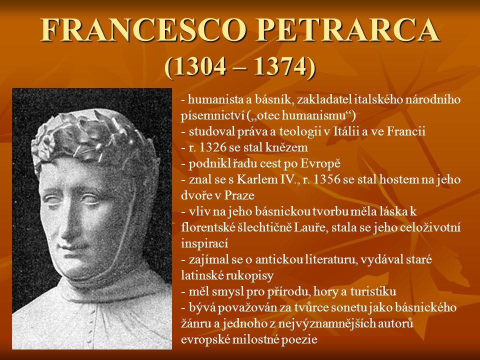"""FRANCESCO PETRARCA (1304 – 1374) - h- humanista a básník, zakladatel italského národního písemnictví (""""otec humanismu ) - studoval práva a teologii v Itálii a ve Francii - r."""