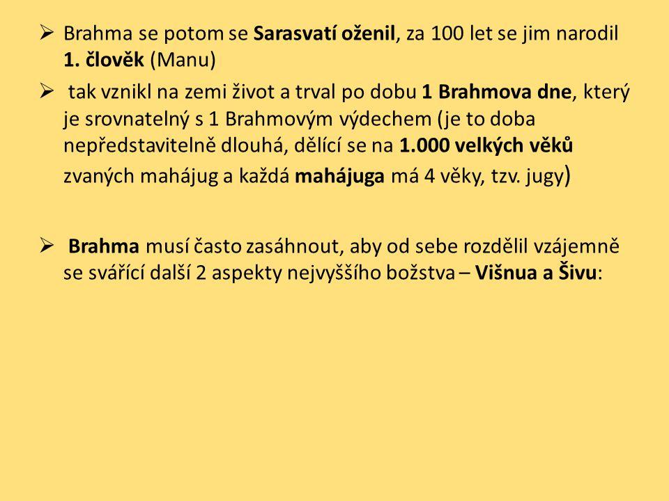  Brahma se potom se Sarasvatí oženil, za 100 let se jim narodil 1. člověk (Manu)  tak vznikl na zemi život a trval po dobu 1 Brahmova dne, který je