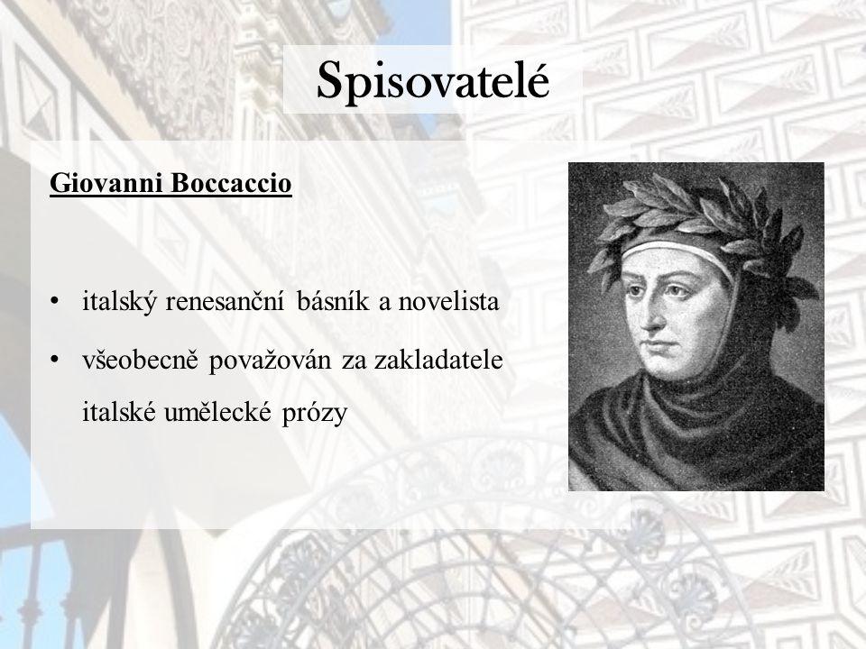 Spisovatelé Giovanni Boccaccio italský renesanční básník a novelista všeobecně považován za zakladatele italské umělecké prózy