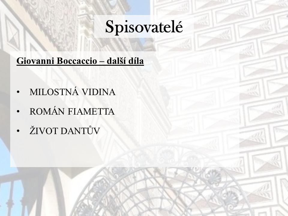 Spisovatelé Giovanni Boccaccio – další díla MILOSTNÁ VIDINA ROMÁN FIAMETTA ŽIVOT DANTŮV