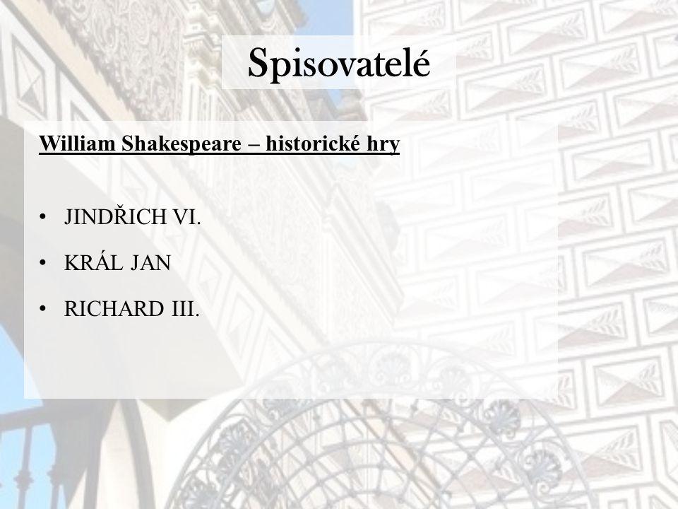 Spisovatelé William Shakespeare – historické hry JINDŘICH VI. KRÁL JAN RICHARD III.