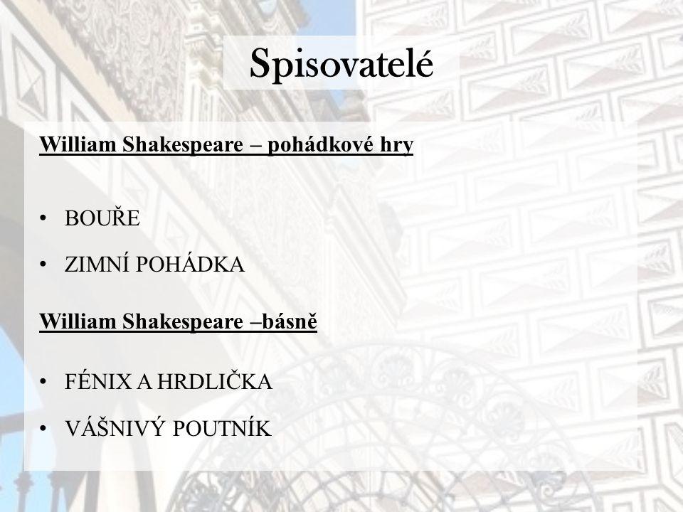 Spisovatelé William Shakespeare – pohádkové hry BOUŘE ZIMNÍ POHÁDKA William Shakespeare –básně FÉNIX A HRDLIČKA VÁŠNIVÝ POUTNÍK