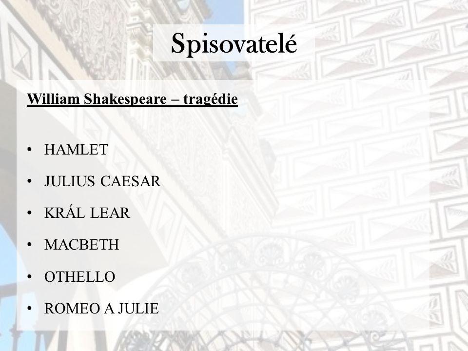 Spisovatelé William Shakespeare – tragédie HAMLET JULIUS CAESAR KRÁL LEAR MACBETH OTHELLO ROMEO A JULIE