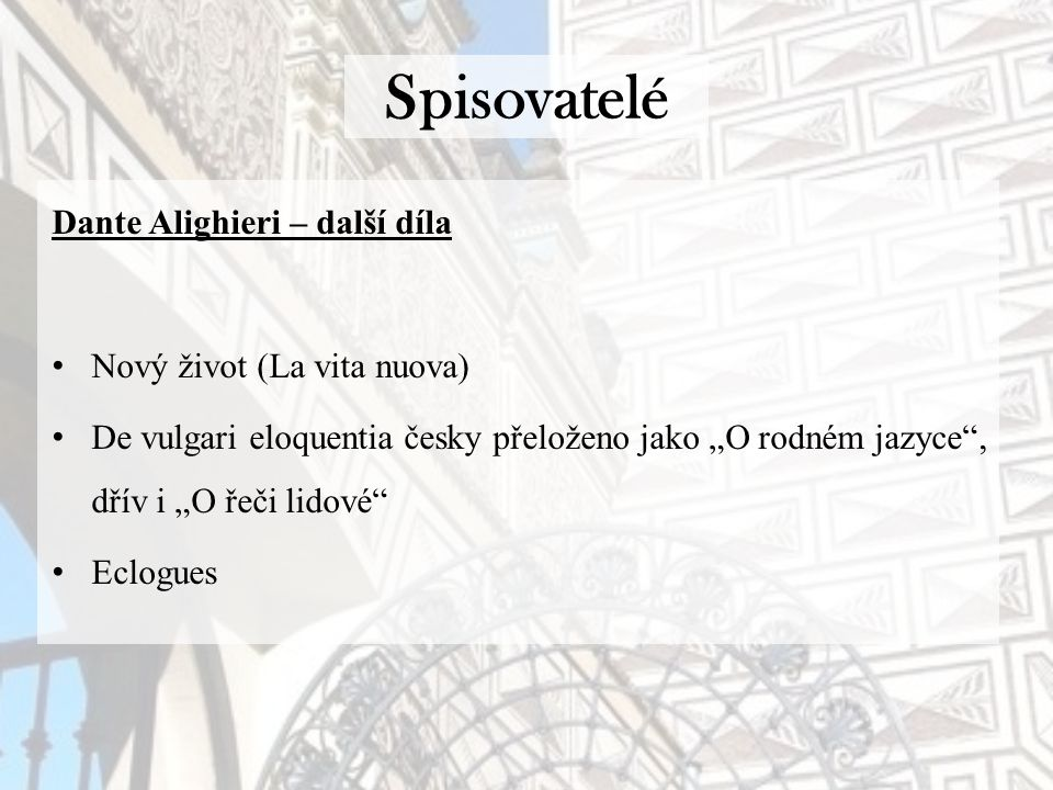 """Spisovatelé Dante Alighieri – další díla Nový život (La vita nuova) De vulgari eloquentia česky přeloženo jako """"O rodném jazyce , dřív i """"O řeči lidové Eclogues"""