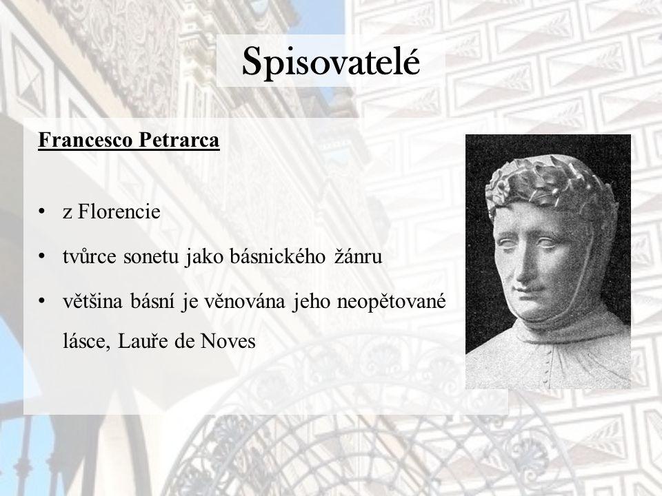 Spisovatelé Francesco Petrarca - Canzoniere zpěvník básně národnostně oslavné, náboženské a politické, ostatní jsou milostné a soustřeďují se kolem jediného tématu – umělcovy nenaplněné lásky k Lauře na rozdíl od Danteho Božské komedie, Laura nebyla božská jako Beatrice, ale skutečná žena.