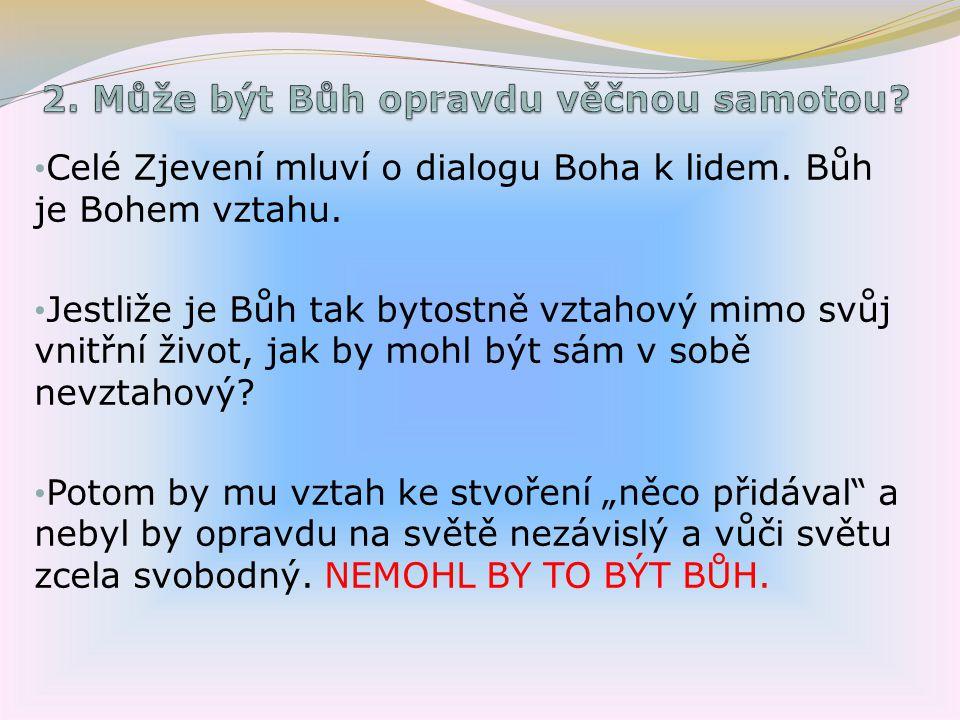 Celé Zjevení mluví o dialogu Boha k lidem. Bůh je Bohem vztahu.