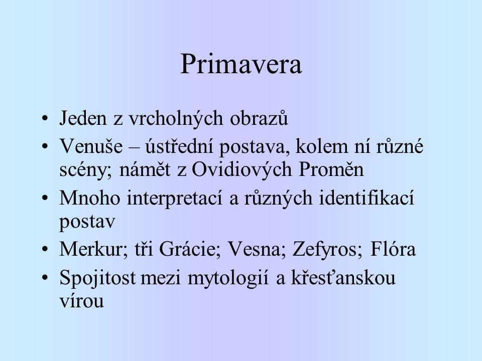 Primavera Jeden z vrcholných obrazů Venuše – ústřední postava, kolem ní různé scény; námět z Ovidiových Proměn Mnoho interpretací a různých identifika