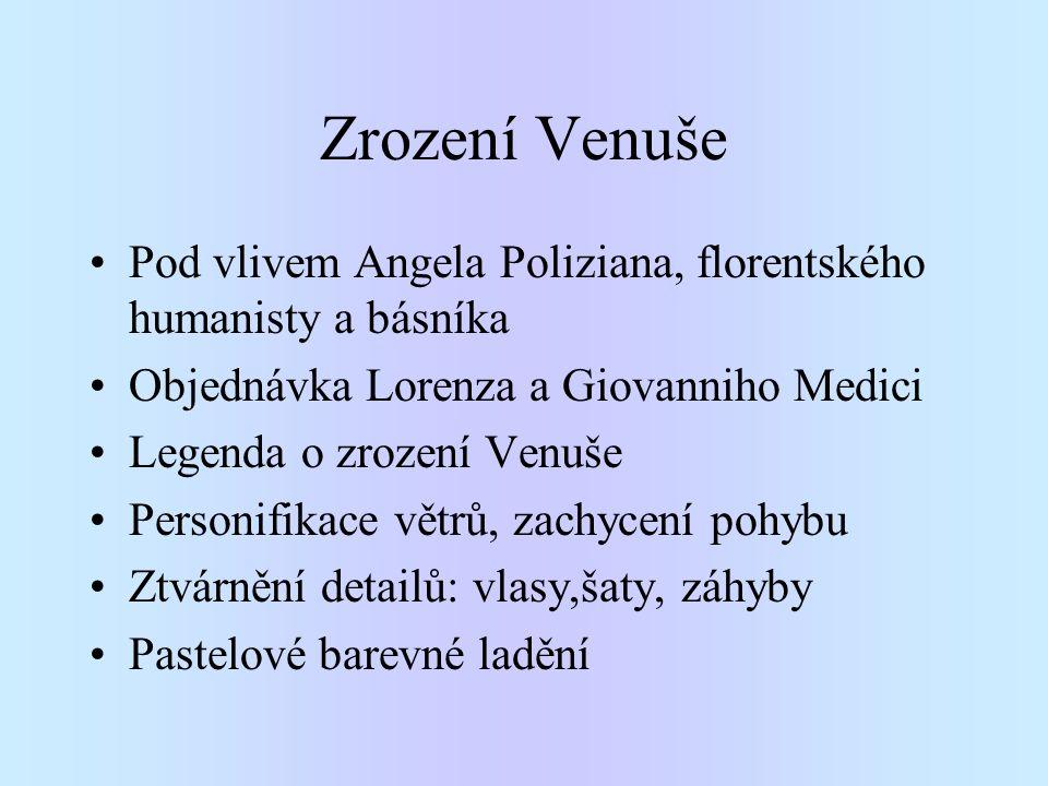 Zrození Venuše Pod vlivem Angela Poliziana, florentského humanisty a básníka Objednávka Lorenza a Giovanniho Medici Legenda o zrození Venuše Personifi