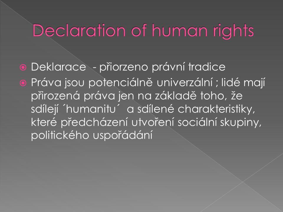  Deklarace - přiorzeno právní tradice  Práva jsou potenciálně univerzální ; lidé mají přirozená práva jen na základě toho, že sdílejí ´humanitu´ a s