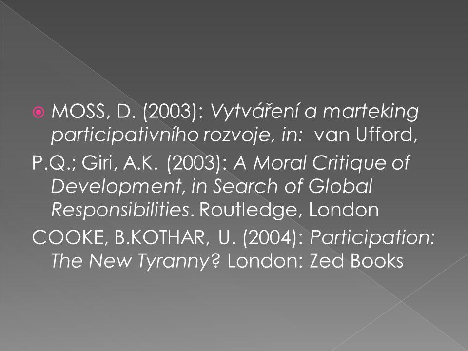  MOSS, D. (2003): Vytváření a marteking participativního rozvoje, in: van Ufford, P.Q.; Giri, A.K. (2003): A Moral Critique of Development, in Search